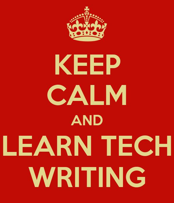 KEEP CALM AND LEARN TECH WRITING