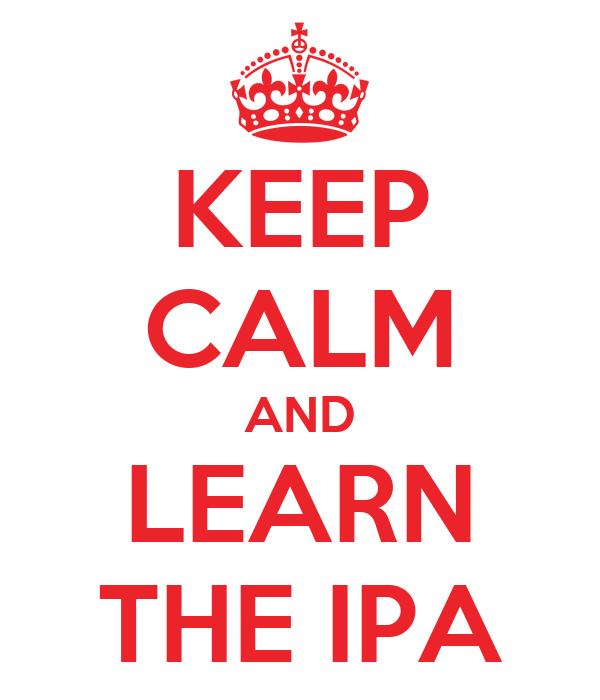 KEEP CALM AND LEARN THE IPA