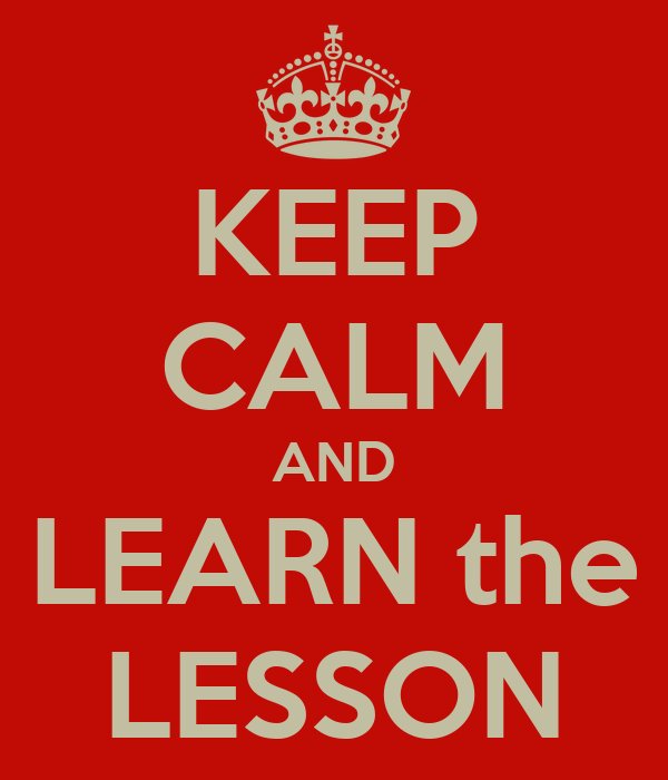 KEEP CALM AND LEARN the LESSON