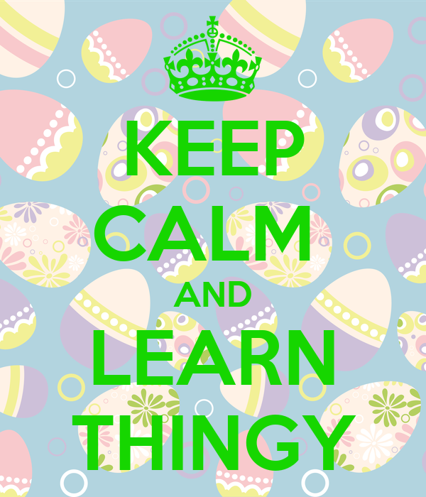 KEEP CALM  AND LEARN THINGY