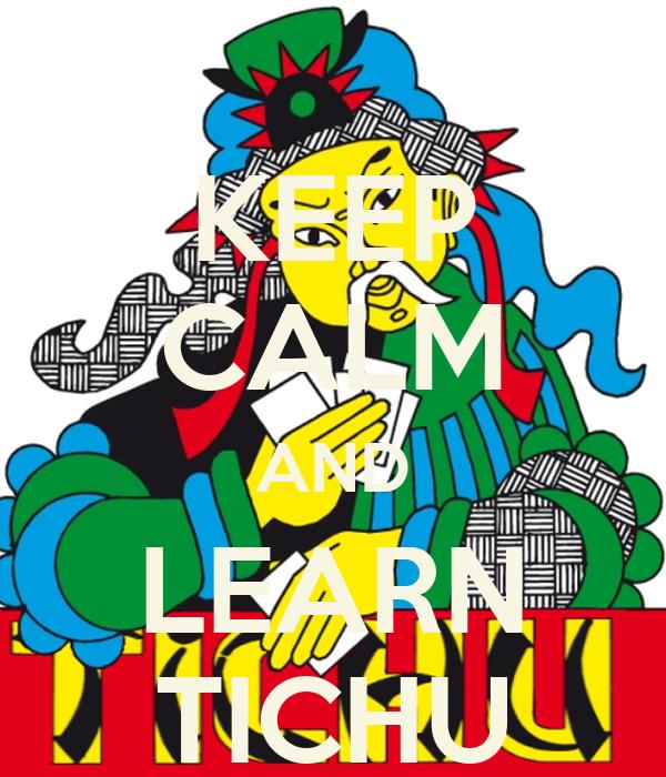 KEEP CALM AND LEARN TICHU