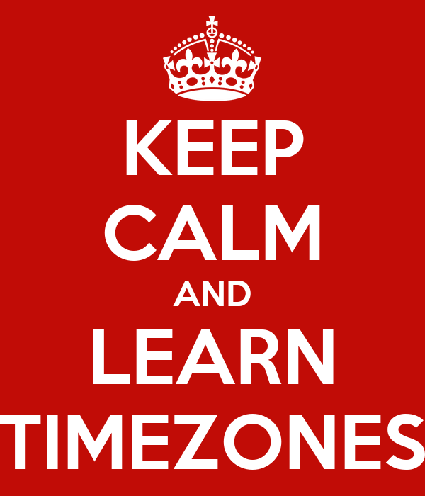 KEEP CALM AND LEARN TIMEZONES