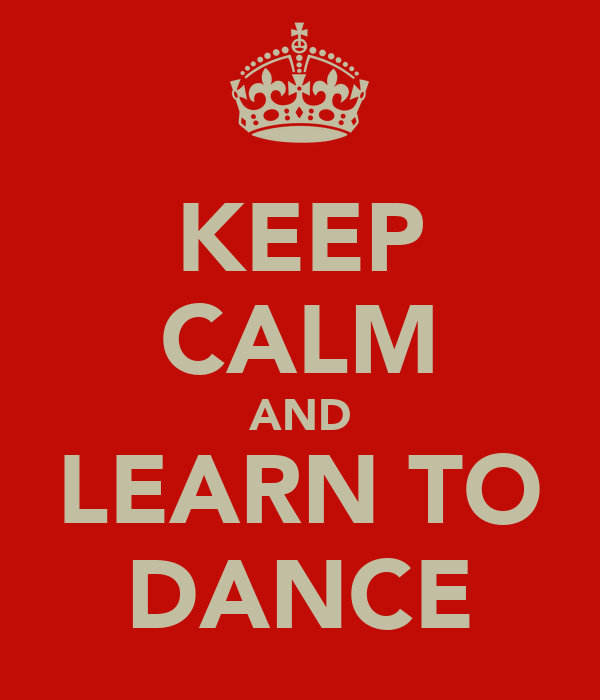 KEEP CALM AND LEARN TO DANCE