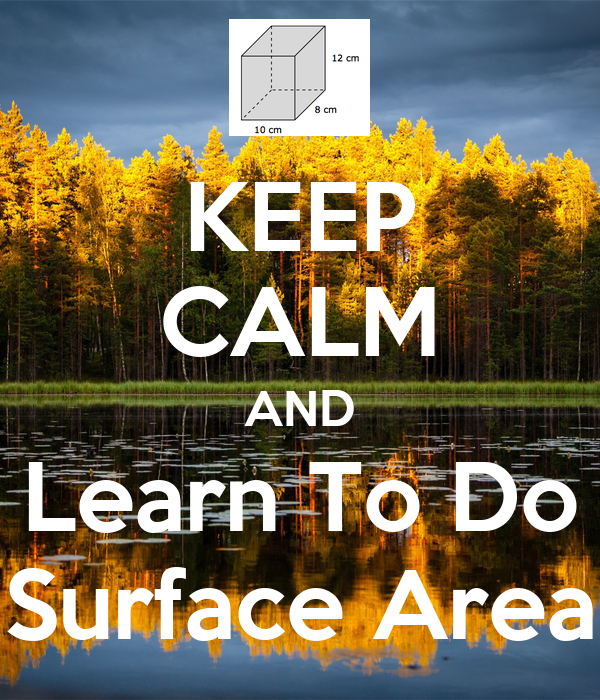 KEEP CALM AND Learn To Do Surface Area