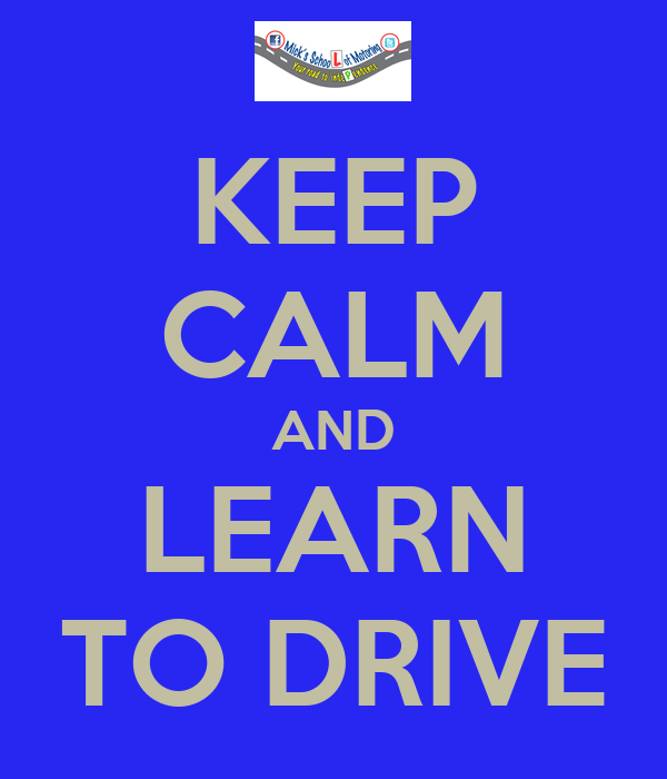 KEEP CALM AND LEARN TO DRIVE