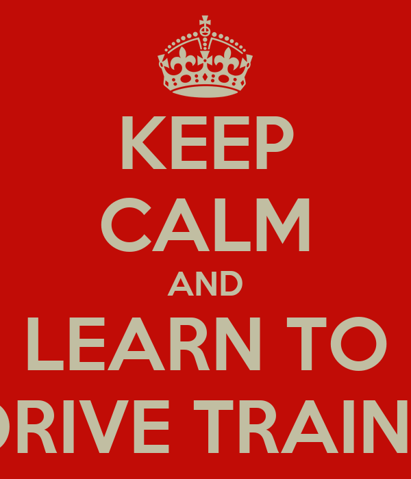 KEEP CALM AND LEARN TO DRIVE TRAINS