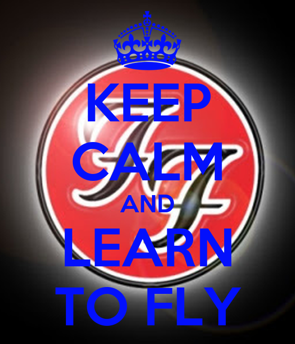 KEEP CALM AND LEARN TO FLY