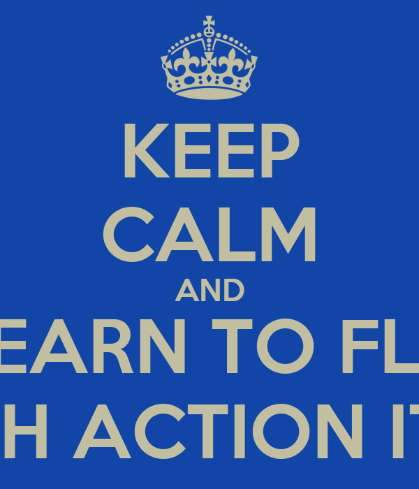 KEEP CALM AND LEARN TO FLY WITH ACTION ITEM