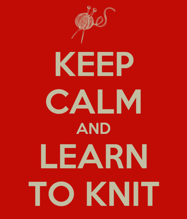 KEEP CALM AND LEARN TO KNIT