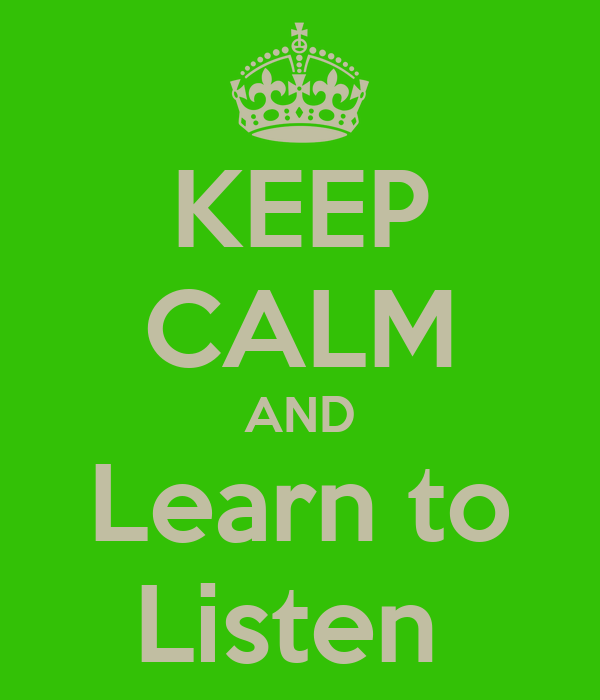 KEEP CALM AND Learn to Listen