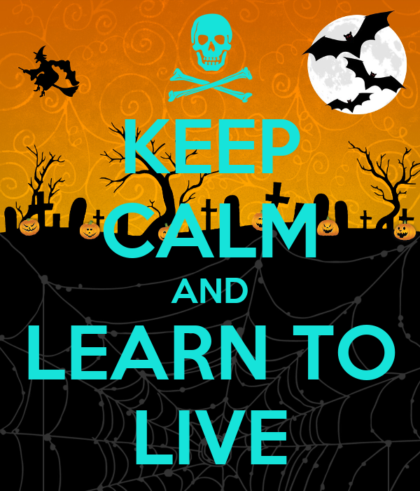 KEEP CALM AND LEARN TO LIVE