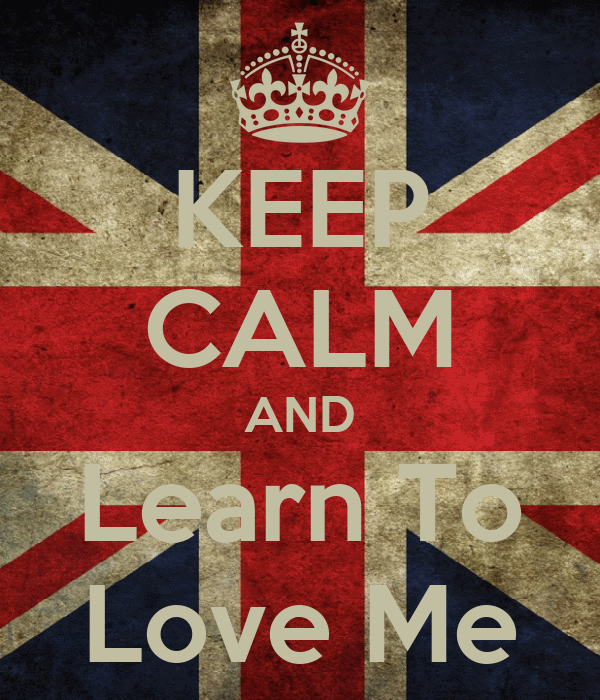 KEEP CALM AND Learn To Love Me