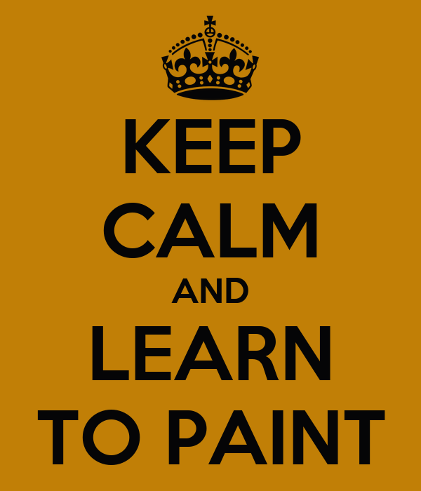 KEEP CALM AND LEARN TO PAINT