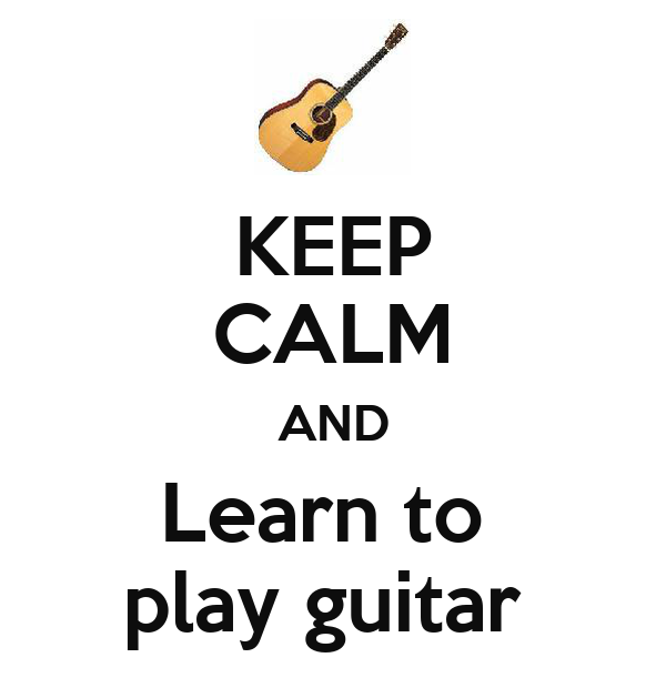 KEEP CALM AND Learn to  play guitar