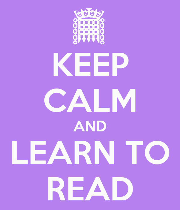 KEEP CALM AND LEARN TO READ