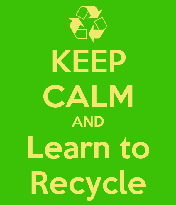 KEEP CALM AND Learn to Recycle