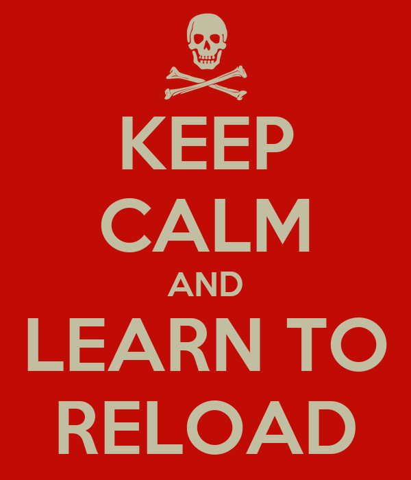 KEEP CALM AND LEARN TO RELOAD