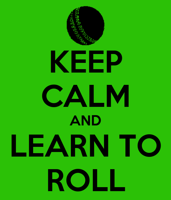 KEEP CALM AND LEARN TO ROLL