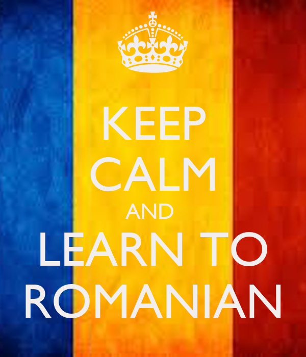 KEEP CALM AND  LEARN TO ROMANIAN