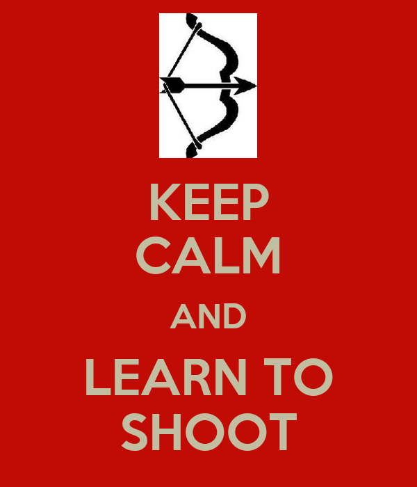 KEEP CALM AND LEARN TO SHOOT