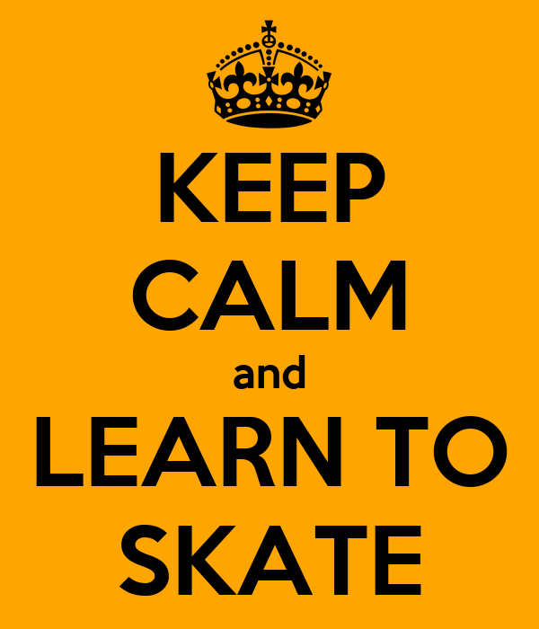KEEP CALM and LEARN TO SKATE