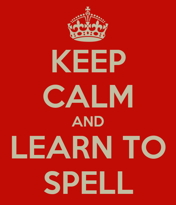 KEEP CALM AND LEARN TO SPELL