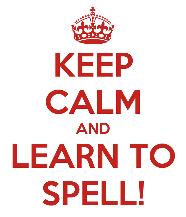 KEEP CALM AND LEARN TO SPELL!