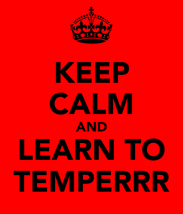 KEEP CALM AND LEARN TO TEMPERRR
