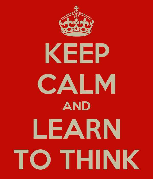 KEEP CALM AND LEARN TO THINK