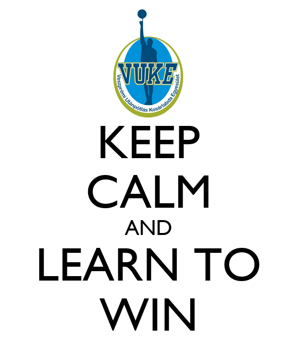 KEEP CALM AND LEARN TO WIN