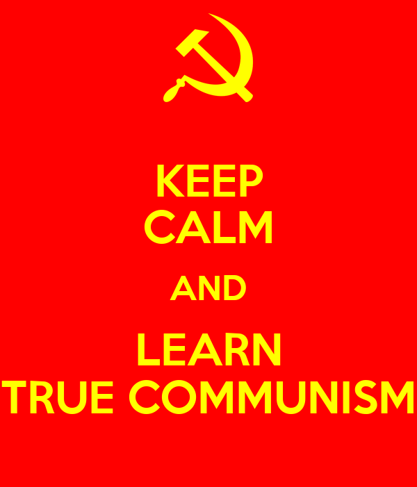 KEEP CALM AND LEARN TRUE COMMUNISM