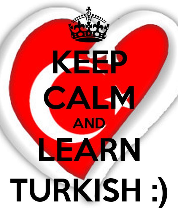 KEEP CALM AND LEARN TURKISH :)