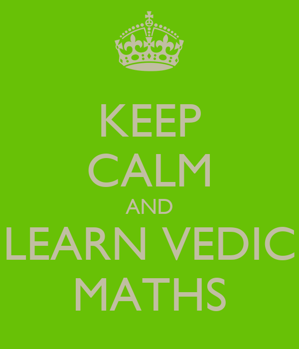 KEEP CALM AND LEARN VEDIC MATHS