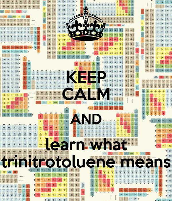 KEEP CALM AND learn what trinitrotoluene means