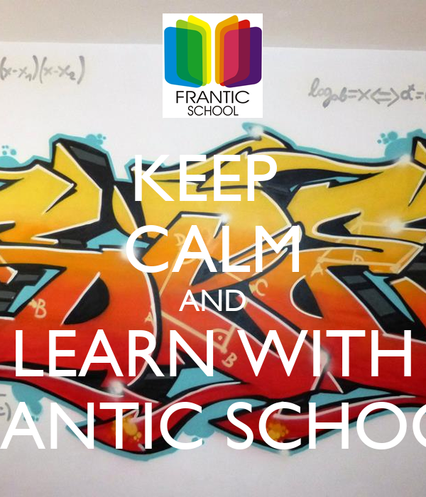 KEEP  CALM AND LEARN WITH FRANTIC SCHOOL