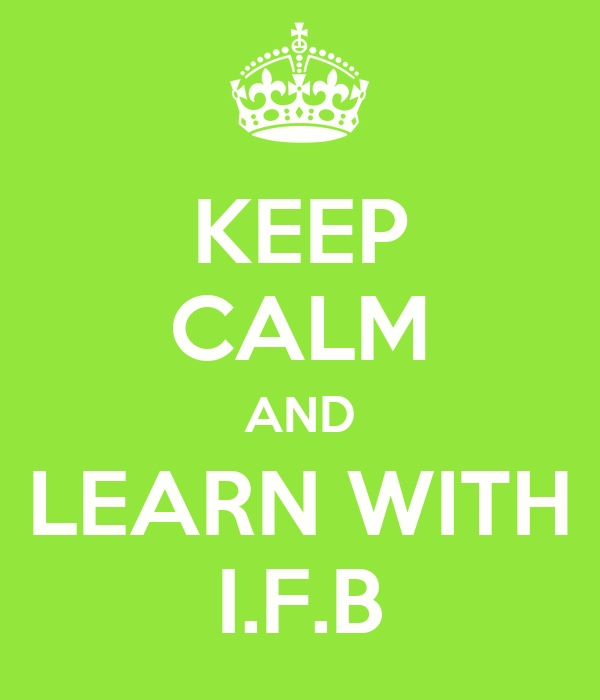 KEEP CALM AND LEARN WITH I.F.B