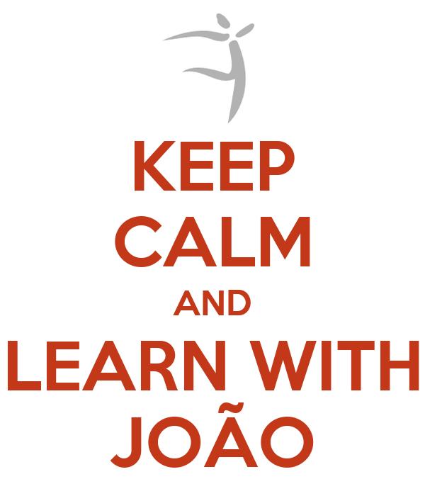 KEEP CALM AND LEARN WITH JOÃO