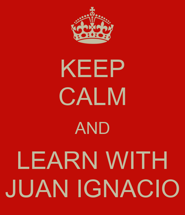 KEEP CALM AND LEARN WITH JUAN IGNACIO