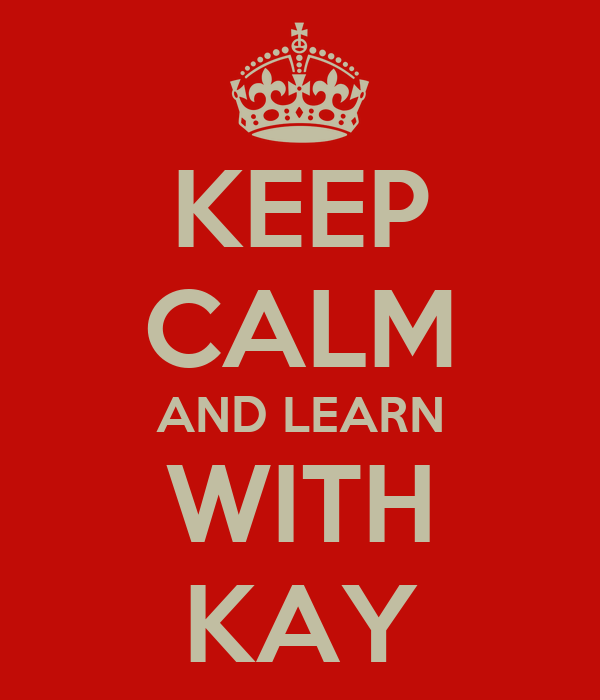 KEEP CALM AND LEARN WITH KAY