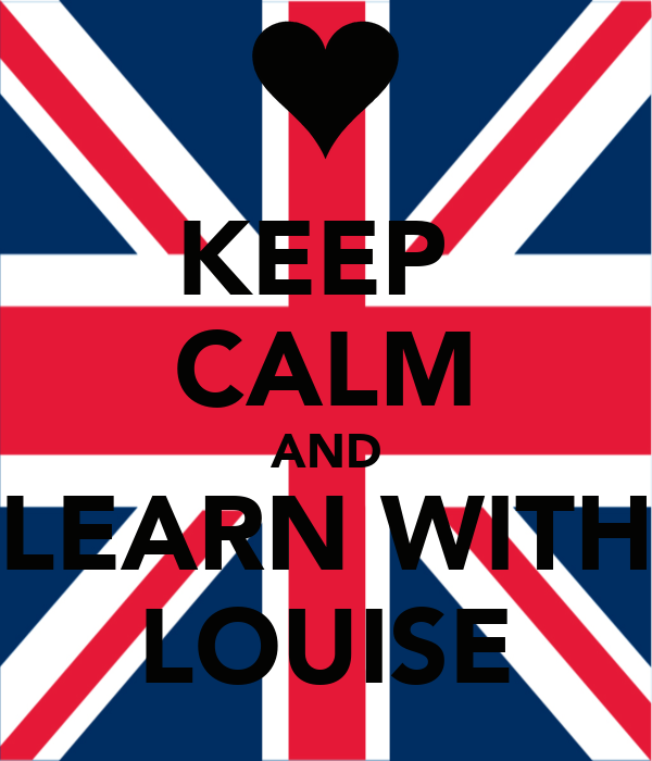 KEEP  CALM AND LEARN WITH LOUISE