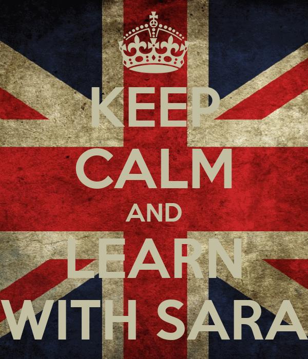 KEEP CALM AND LEARN WITH SARA