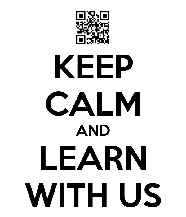 KEEP CALM AND LEARN WITH US