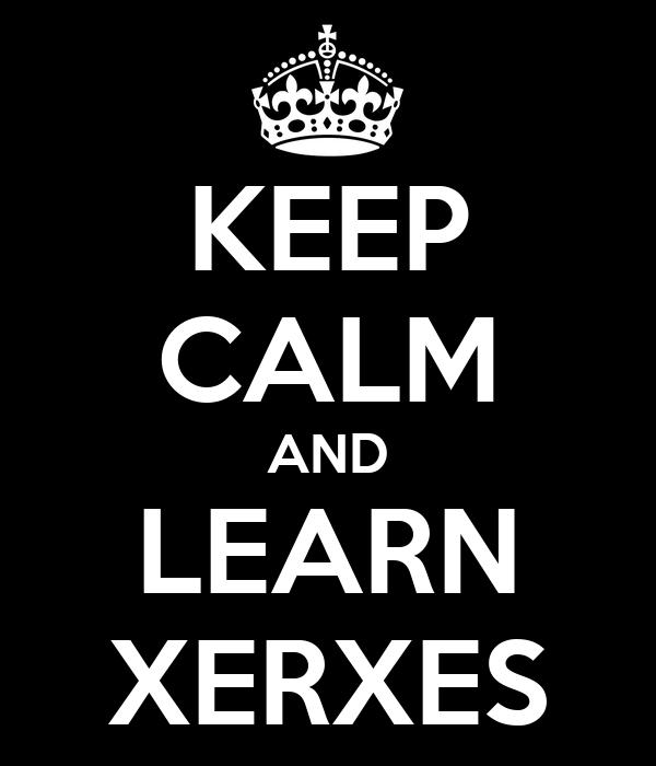 KEEP CALM AND LEARN XERXES