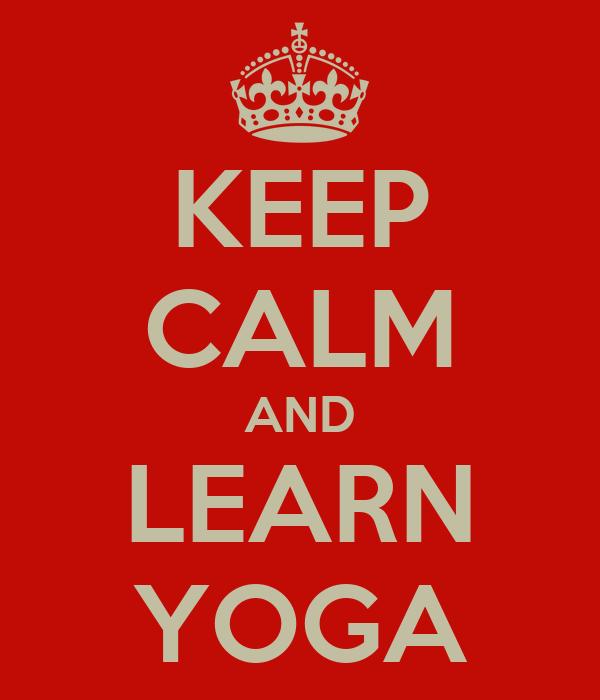KEEP CALM AND LEARN YOGA