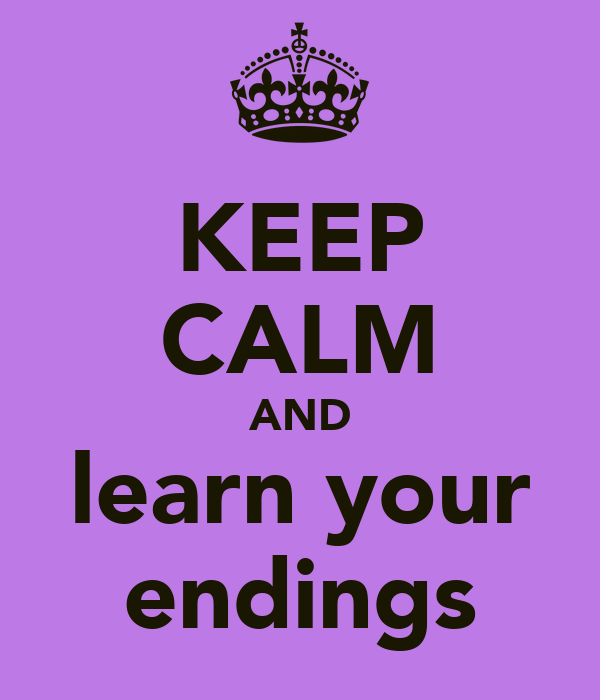 KEEP CALM AND learn your endings