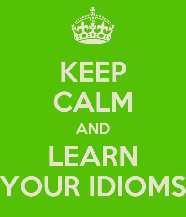 KEEP CALM AND LEARN YOUR IDIOMS