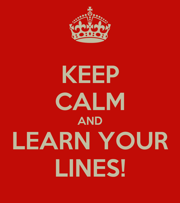 KEEP CALM AND LEARN YOUR LINES!