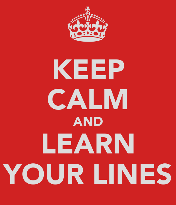 KEEP CALM AND LEARN YOUR LINES