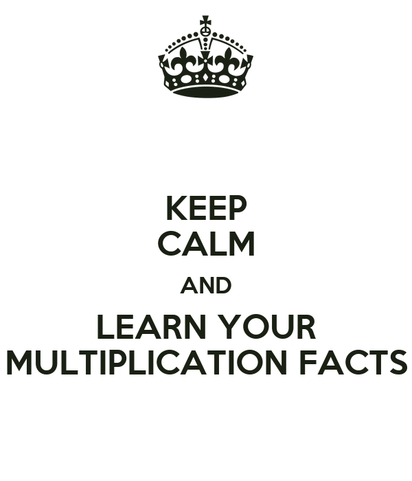 KEEP CALM AND LEARN YOUR MULTIPLICATION FACTS