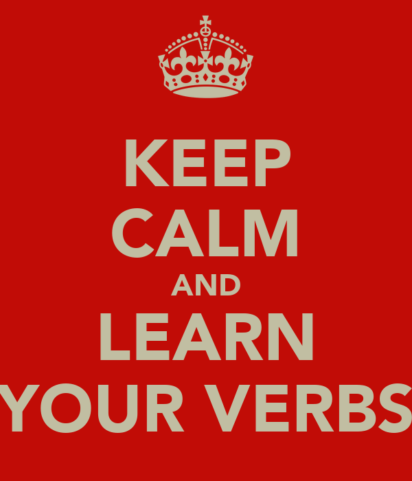 KEEP CALM AND LEARN YOUR VERBS